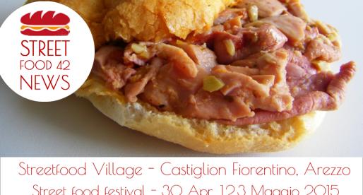 Streetfood village a Castiglion Fiorentino, Arezzo, 30 apr, 1-3 Mag 2015
