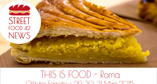 This Is Food: Street Food village a Roma, Officine Farneto, 29-31 Mag 2015