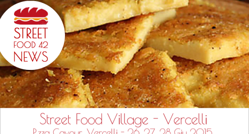 Street food village a Vercelli, 26, 27, 28 Giu 2015