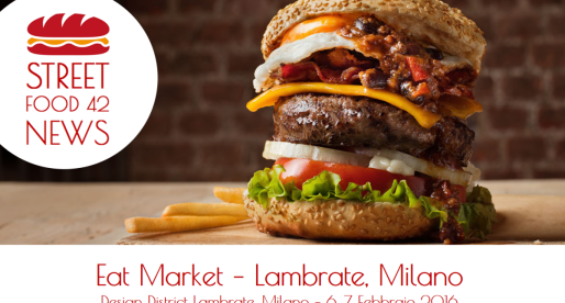 Eat Market, Street Food a Lambrate, Milano – 6, 7 Feb 2016
