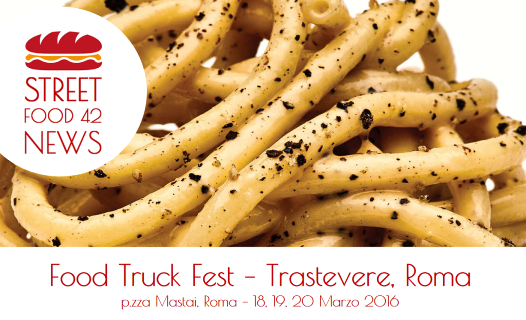 Street food a Trastevere, Roma - Food Truck Fest 18, 19, 20 Marzo 2016
