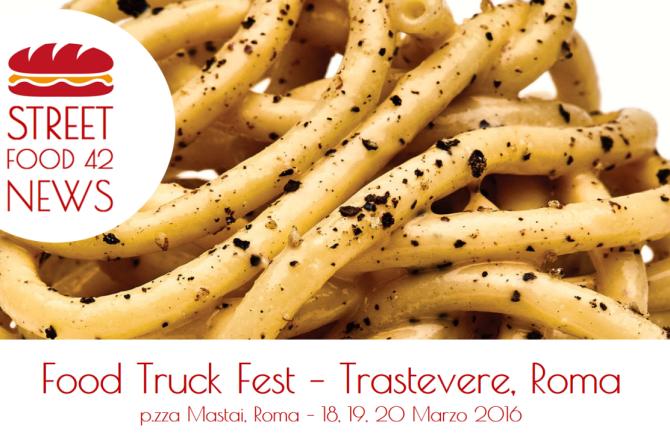 Street Food Trastevere: Food Truck Fest a Roma il 18, 19, 20 Marzo 2016