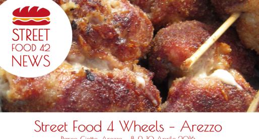 Street Food Arezzo: Streetfood 4 Wheels – 8, 9, 10 Aprile 2016