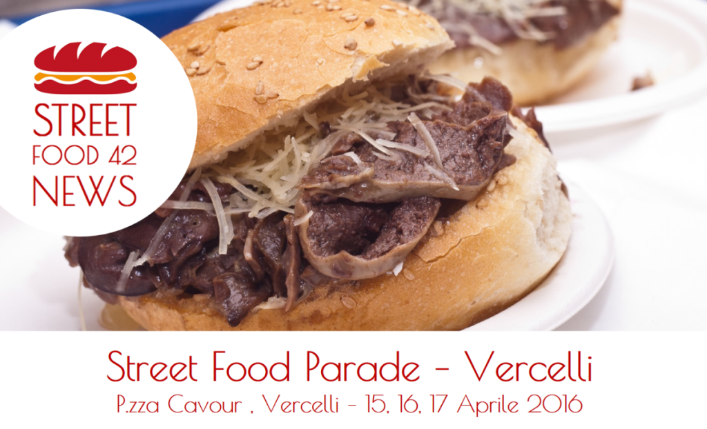 Street Food Parade - Vercelli 15, 16, 17 Apr 2016