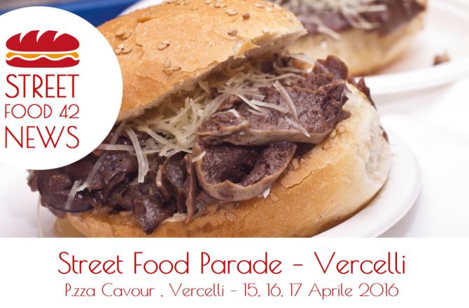 Street Food Parade a Vercelli 15, 16, 17 Apr 2016